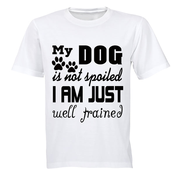 My Dog is Not Spoiled.. - Adults - T-Shirt - BuyAbility South Africa