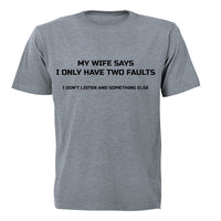 My Wife Say I Only Have Two Faults.. - Adults - T-Shirt