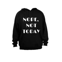 Nope, Not Today - Hoodie - BuyAbility South Africa