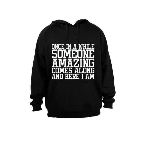 Once in a while someone Amazing comes along - and here I am! - Hoodie - BuyAbility South Africa