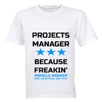 Projects Manager - Because Freakin' Miracle Worker isn't an official Job Title! - Adults - T-Shirt - BuyAbility South Africa