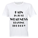 Pain is Just Weakness Leaving The Body! - Adults - T-Shirt