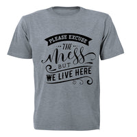 Please Excuse the Mess, but We Live Here! - Adults - T-Shirt