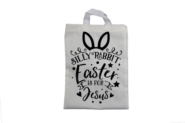 Silly Rabbit - Easter is for Jesus - Easter Bag