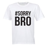 #Sorry Bro - Adults - T-Shirt - BuyAbility South Africa