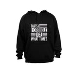 That's a Horrible Idea - What time? - Hoodie - BuyAbility South Africa