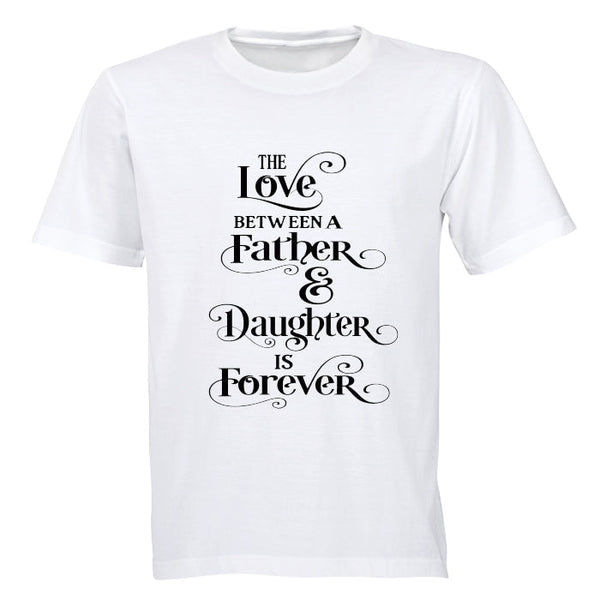 The Love between a Father and Daughter is Forever - Adults - T-Shirt