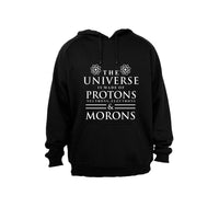 The Universe is made of Protons... and Morons - Hoodie - BuyAbility South Africa