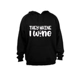 They Whine, I Wine! - Hoodie - BuyAbility South Africa