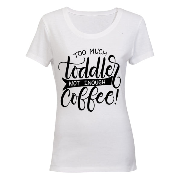 Too much Toddler - not enough Coffee!!