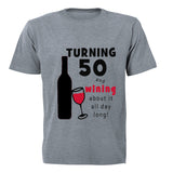 Turning 50 - and Wining about it! - Adults - T-Shirt
