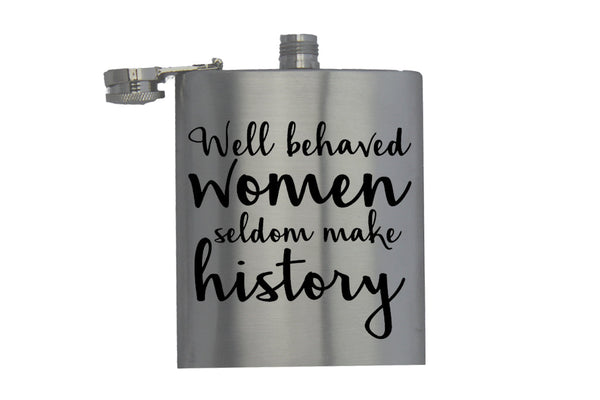 Well Behaved Women Seldom Make History - Vodka - Hip Flask