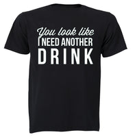 You Look Like I Need Another Drink - Adults - T-Shirt - BuyAbility South Africa