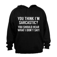 You Think I'm Sarcastic? - Hoodie - BuyAbility South Africa