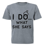 I DO - what she says! - Adults - T-Shirt