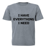 I have Everything I Need - Adults - T-Shirt