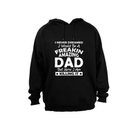 I Never Dreamed I would be a Freakin Amazing DAD - Hoodie - BuyAbility South Africa