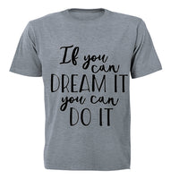 If you can Dream it - you can Do It! - Adults - T-Shirt