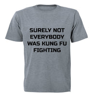 Surely Not Everyone was Kung Fu Fighting - Adults - T-Shirt