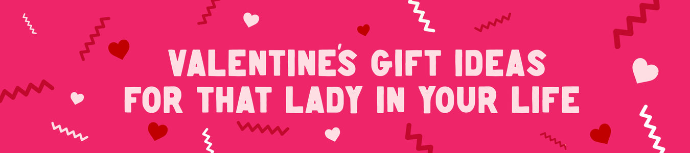Valentines gift ideas for that special lady