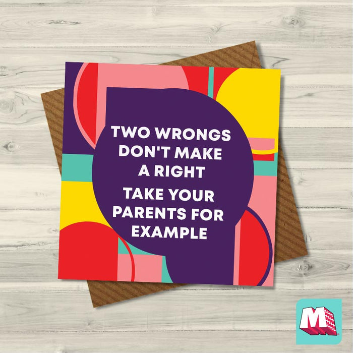Two Wrongs Don't Make a Right Take Your Parents For Example - Maktus