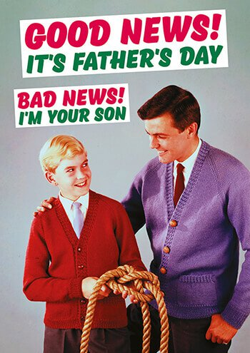 Good news.  It's Father's day. Bad news...