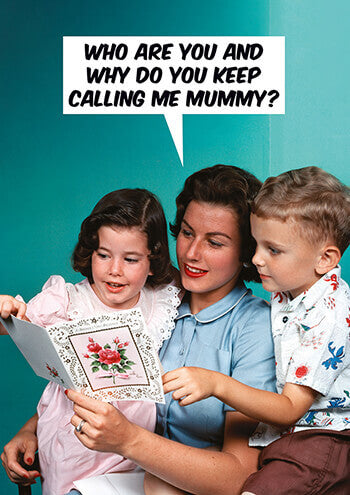 Who are you and why do you keep calling me Mummy?