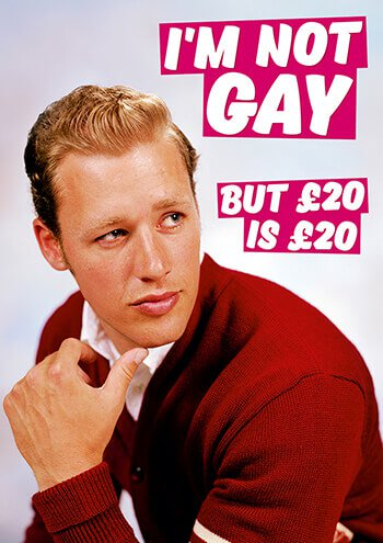 I'm not gay but 20 is 20 quid