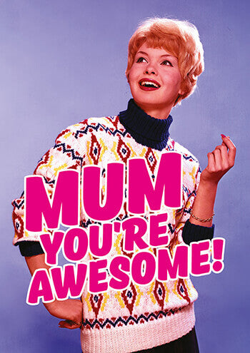 Mum you're awesome - Maktus