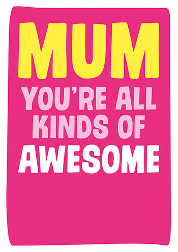 Mum You're All Kinds Of Awesome - Maktus
