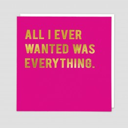 All I ever wanted was everything - Maktus