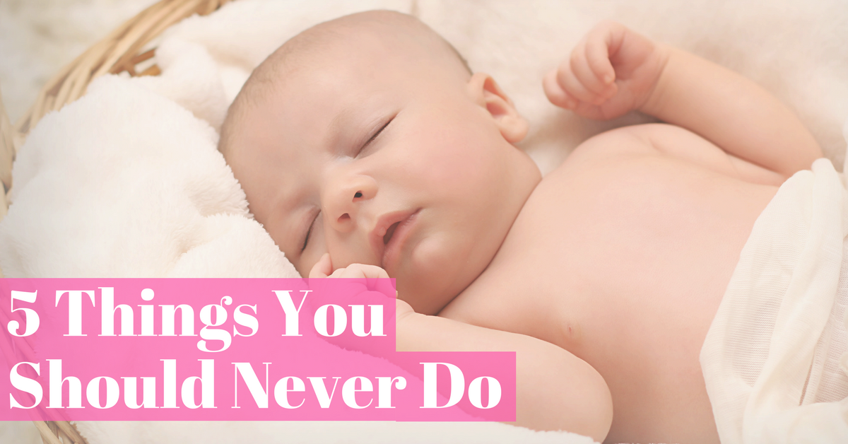 eedb3aa72384 5 Things You Should Never Ever Do To A Newborn Baby – Present Baby