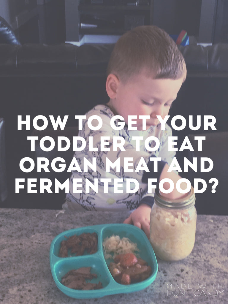 How to get your toddler to eat organ meat and fermented food