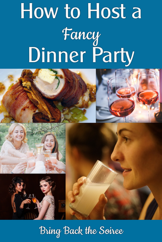 "collage of good food and people at a dinner party with text overlay ""How to Host a Fancy Dinner Party. Bring Back The Soiree"""