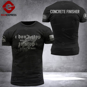 Concrete finisher dont stop 3d printed TShirt PDT1206