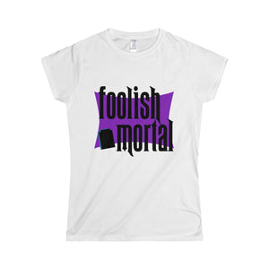 Foolish Mortal - Ladies Softstyle
