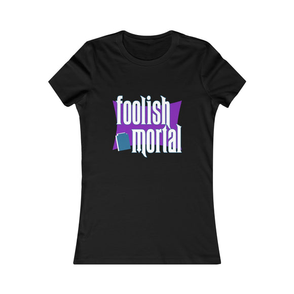 Foolish Mortal - Ladies Soft Tee