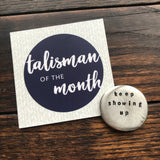 keep showing up :: February Talisman of the Month