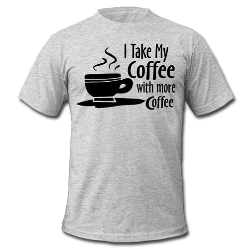 I Take My Coffee with More Coffee - Men's premium T-Shirt