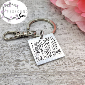 I Don't Have a Bucket List... Keychain