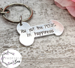 You Put the PENIS in Happiness Dick Keychain