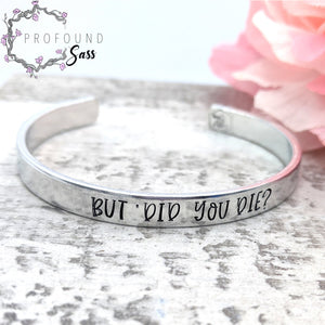 But Did You Die? Cuff Bracelet