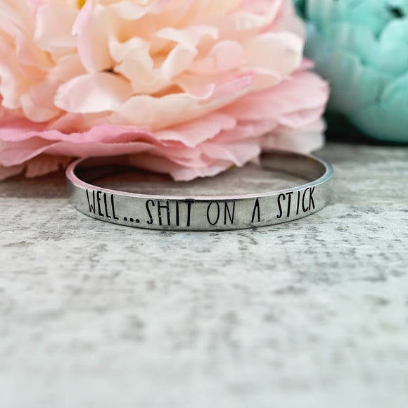 Well…Shit on a Stick Cuff Bracelet
