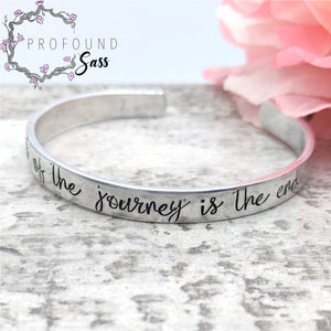 Part of the Journey is the End Cuff Bracelet