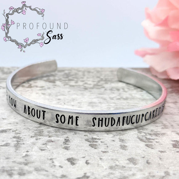 How About Some Shudafucupcakes Cuff Bracelet