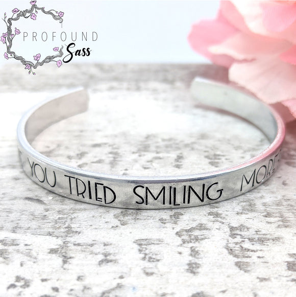Have You Tried Smiling More? Cuff Bracelet