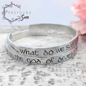 What Do We Say to the God of Death Cuff Bracelet
