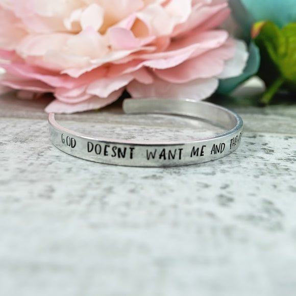 God Doesn't Want Me and the Devil's Not Finished Cuff Bracelet