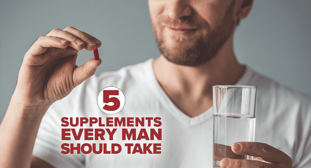 5 Supplements Every Man Should Take
