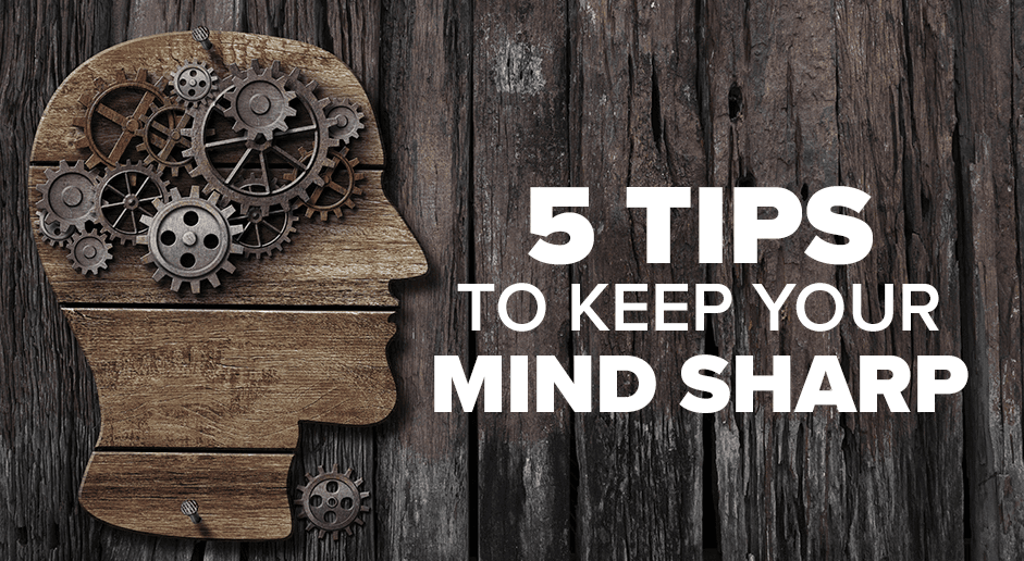 5 Tips to Keep Your Mind Sharp